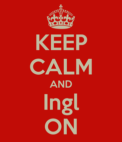 Poster: KEEP CALM AND Ingl ON