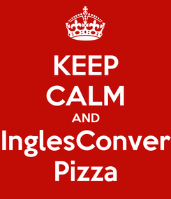 Poster: KEEP CALM AND InglesConver Pizza