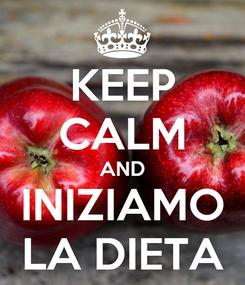 Poster: KEEP CALM AND INIZIAMO LA DIETA