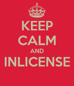 Poster: KEEP CALM AND INLICENSE