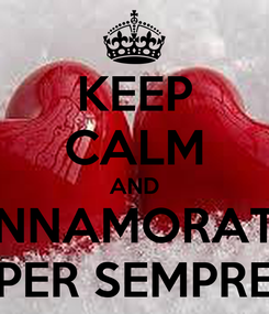Poster: KEEP CALM AND INNAMORATI PER SEMPRE