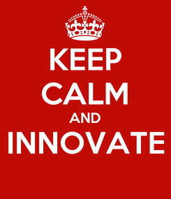 Poster: KEEP CALM AND INNOVATE