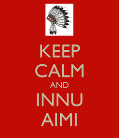 Poster: KEEP CALM AND INNU AIMI