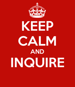Poster: KEEP CALM AND INQUIRE