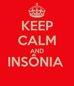 Poster: KEEP CALM AND INSÔNIA