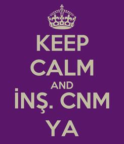 Poster: KEEP CALM AND İNŞ. CNM YA