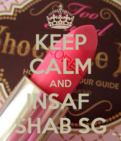 Poster: KEEP CALM AND INSAF  SHAB SG