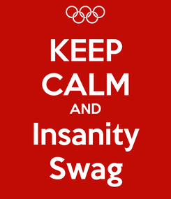 Poster: KEEP CALM AND Insanity Swag
