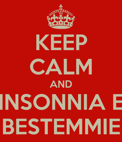 Poster: KEEP CALM AND INSONNIA E BESTEMMIE