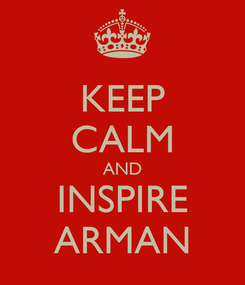 Poster: KEEP CALM AND INSPIRE ARMAN