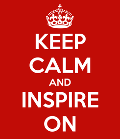 Poster: KEEP CALM AND INSPIRE ON
