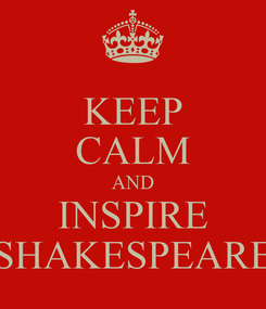Poster: KEEP CALM AND INSPIRE SHAKESPEARE