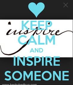 Poster: KEEP CALM AND INSPIRE SOMEONE