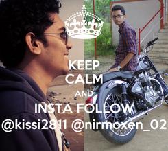Poster: KEEP CALM AND INSTA FOLLOW @kissi2811 @nirmoxen_02