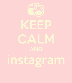 Poster: KEEP CALM AND instagram