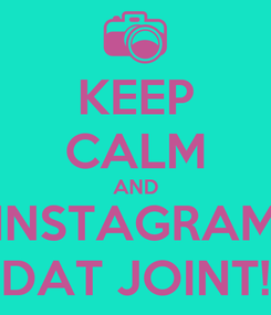 Poster: KEEP CALM AND INSTAGRAM DAT JOINT!