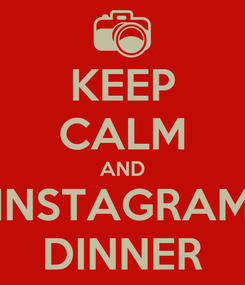 Poster: KEEP CALM AND INSTAGRAM DINNER
