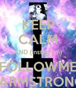 Poster: KEEP CALM AND (instagram) FOLLOWME JACARMSTRONG187