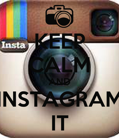 Poster: KEEP CALM AND INSTAGRAM IT