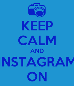 Poster: KEEP CALM AND INSTAGRAM ON
