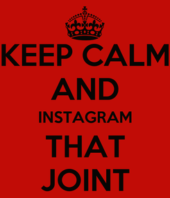 Poster: KEEP CALM AND INSTAGRAM THAT JOINT