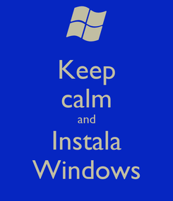 Poster: Keep calm and Instala Windows