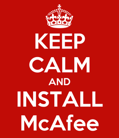 Poster: KEEP CALM AND INSTALL McAfee