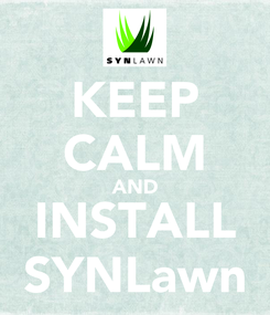 Poster: KEEP CALM AND INSTALL SYNLawn