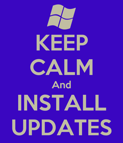 Poster: KEEP CALM And INSTALL UPDATES