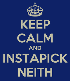 Poster: KEEP CALM AND INSTAPICK NEITH