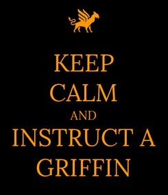 Poster: KEEP CALM AND INSTRUCT A GRIFFIN