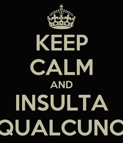 Poster: KEEP CALM AND INSULTA QUALCUNO