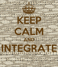 Poster: KEEP CALM AND INTEGRATE