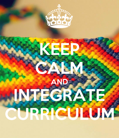 Poster: KEEP CALM AND INTEGRATE CURRICULUM