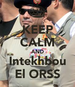Poster: KEEP CALM AND Intekhbou El ORSS