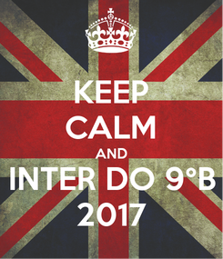 Poster: KEEP CALM AND INTER DO 9°B 2017