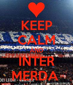Poster: KEEP CALM AND INTER MERDA