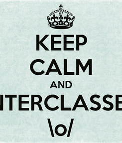 Poster: KEEP CALM AND INTERCLASSES \o/