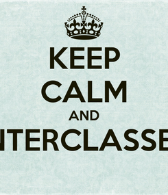 Poster: KEEP CALM AND INTERCLASSES