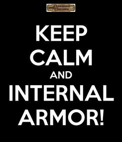 Poster: KEEP CALM AND INTERNAL ARMOR!