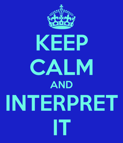 Poster: KEEP CALM AND INTERPRET IT