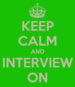 Poster: KEEP CALM AND INTERVIEW ON