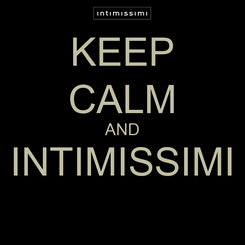 Poster: KEEP CALM AND INTIMISSIMI