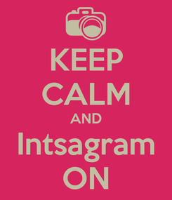 Poster: KEEP CALM AND Intsagram ON