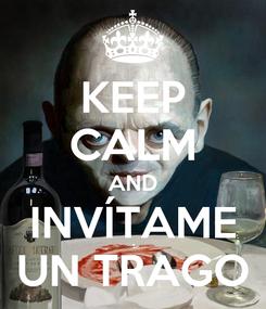 Poster: KEEP CALM AND INVÍTAME UN TRAGO