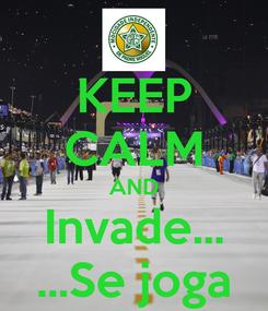 Poster: KEEP CALM AND Invade... ...Se joga