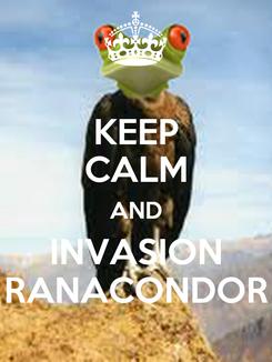 Poster: KEEP CALM AND INVASION RANACONDOR