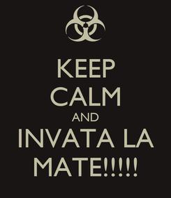 Poster: KEEP CALM AND INVATA LA MATE!!!!!