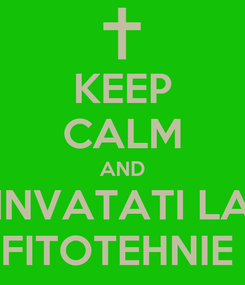 Poster: KEEP CALM AND INVATATI LA FITOTEHNIE