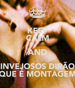 Poster: KEEP CALM AND INVEJOSOS DIRÃO QUE É MONTAGEM